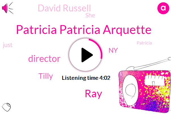 Patricia Patricia Arquette,RAY,Director,Tilly,NY,David Russell
