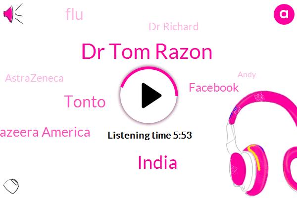 Dr Tom Razon,India,Tonto,Al Jazeera America,Facebook,FLU,Dr Richard,Astrazeneca,Andy,Raymond,Thomas,Fizer