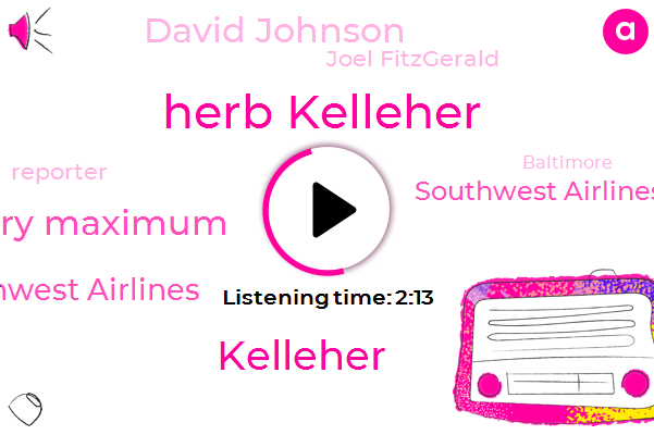 Herb Kelleher,Terry Maximum,Southwest Airlines,Southwest Airlines Terrel,Kelleher,David Johnson,Joel Fitzgerald,Reporter,Baltimore,Co Founder,Texas,Dallas Morning News,Roland King,Fort Worth,Newsradio Krld,Trial Attorney,Business Analyst,Grand Prairie