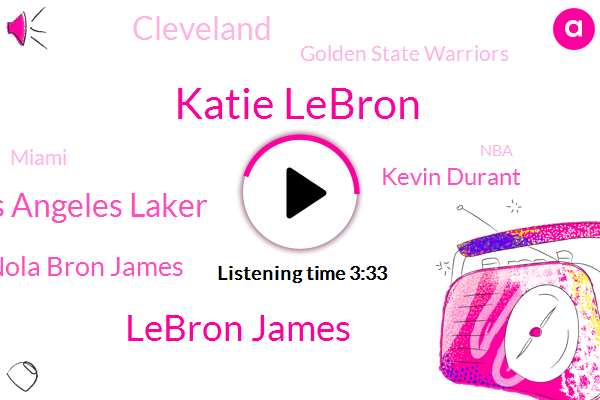 Katie Lebron,Lebron James,Los Angeles Laker,Nola Bron James,Kevin Durant,Cleveland,Golden State Warriors,Miami,NBA,Toback Falls,Los Angeles,MVP,Brooklyn,Knicks,Washington,Hollywood