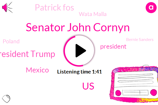Senator John Cornyn,United States,President Trump,Mexico,Patrick Fos,Wata Malla,Poland,Bernie Sanders,Agnew Capitol Hill,Holand,Texas,Mike Kemp,Medicare,White House,Venezuela,Russia