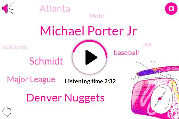 Michael Porter Jr,Denver Nuggets,Schmidt,Major League,Baseball,Atlanta,Mohr,Epidemic