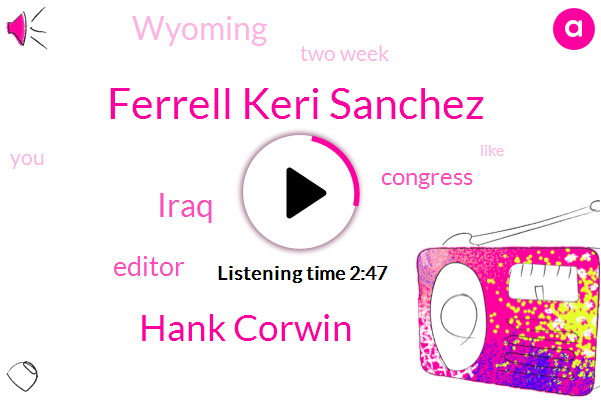 Ferrell Keri Sanchez,Hank Corwin,Iraq,Editor,Congress,Wyoming,Two Week