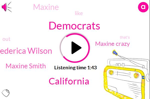 Democrats,California,Frederica Wilson,Maxine Smith,Maxine Crazy,Maxine