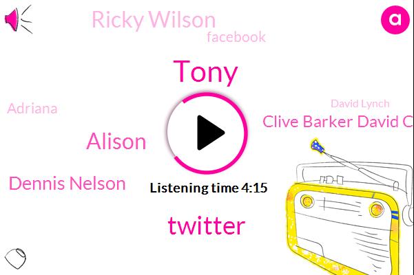 Tony,Twitter,Alison,Dennis Nelson,Clive Barker David Cronenberg,Ricky Wilson,Facebook,Adriana,David Lynch,Nielsen,Adrianus,ROY,A. N. N. A.,Twin Peaks