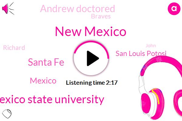New Mexico,New Mexico State University,Santa Fe,Mexico,San Louis Potosi,Andrew Doctored,Braves,Richard,John,Three Twenty Four Minutes,Twenty Four Minutes,Two Fifty Degrees,Four Minutes