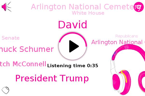 President Trump,Arlington National Ceremony,Arlington National Cemetery,Senator Chuck Schumer,David,White House,Mitch Mcconnell,New York,Senate,Republicans