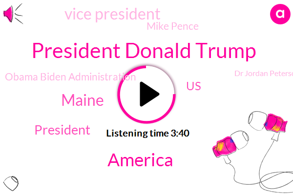 President Donald Trump,Maine,President Trump,America,United States,Vice President,Mike Pence,Obama Biden Administration,Dr Jordan Peterson,Acadia National Park,Barack Obama,Wisconsin,Malibu,Meena,Charlie Kirk,California,Lincoln,Minnesota,New York