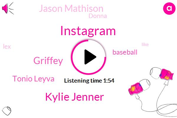 Instagram,Kylie Jenner,Griffey,Tonio Leyva,Baseball,Jason Mathison,Donna,LEX