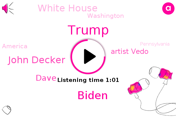 John Decker,Biden,White House,FOX,Washington,America,Dave,Pennsylvania,Donald Trump,Texas,Houston,Artist Vedo