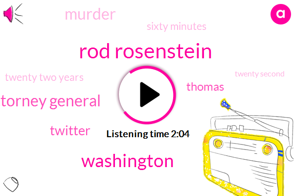 Rod Rosenstein,Washington,Deputy Attorney General,Twitter,Thomas,Murder,Sixty Minutes,Twenty Two Years,Twenty Second