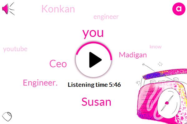 Susan,CEO,Engineer.,Madigan,Konkan,Engineer,Youtube,Insta,Hector,Rian,Facebook,Guinea Problem
