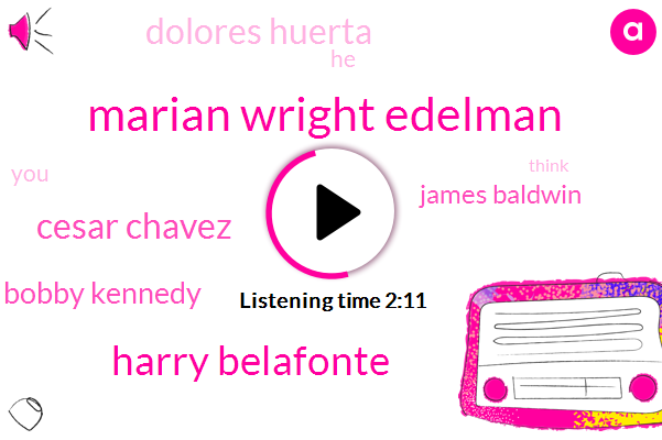 Marian Wright Edelman,Harry Belafonte,Cesar Chavez,Bobby Kennedy,James Baldwin,Dolores Huerta