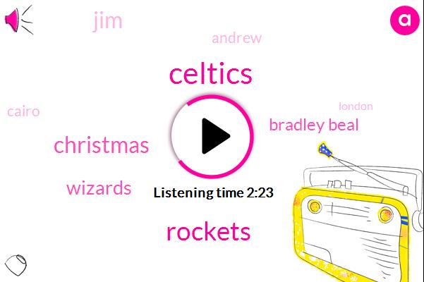 Celtics,Rockets,Bradley Beal,Christmas,JIM,Andrew,Wizards,Cairo,London,Ten Minutes,Five Years,Six Weeks