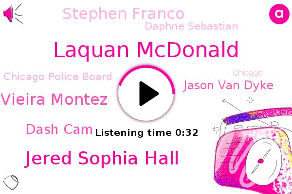 Laquan Mcdonald,Jered Sophia Hall,Chicago Police Board,Ricardo Vieira Montez,Dash Cam,Jason Van Dyke,Chicago,Stephen Franco,Daphne Sebastian