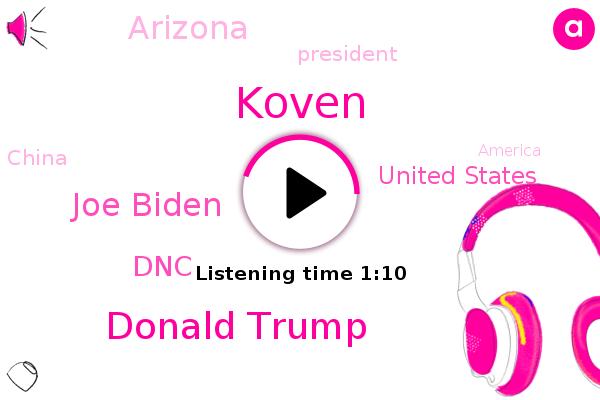 Donald Trump,Joe Biden,Koven,United States,DNC,Arizona,President Trump,China,America