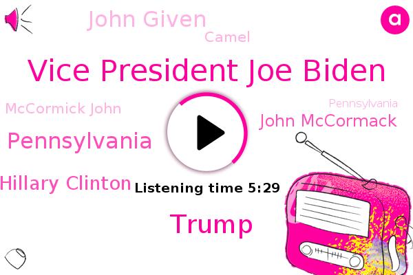 Pennsylvania,Vice President Joe Biden,Donald Trump,John Pennsylvania,Philadelphia,Bucks County,President Trump,Hillary Clinton,Reporter,John Mccormack,Vice President,A. County,John Given,Camel,Mccormick John