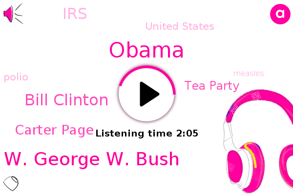 Barack Obama,W. George W. Bush,Bill Clinton,Polio,Measles,Carter Page,Tea Party,IRS,United States