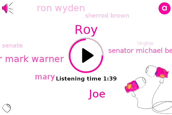 Senator Mark Warner,ROY,JOE,Mary,Virginia,Senator Michael Bennet,Ron Wyden,Sherrod Brown,Senate,Colorado