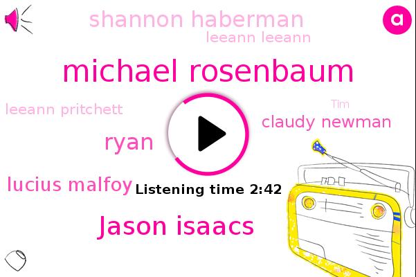 Michael Rosenbaum,Jason Isaacs,Ryan,Lucius Malfoy,Claudy Newman,Shannon Haberman,Leeann Leeann,Leeann Pritchett,TIM,Shannon
