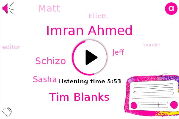 Imran Ahmed,Tim Blanks,Schizo,London,Sasha,Editor,Jeff,Founder,CEO,Matt,Elliott.