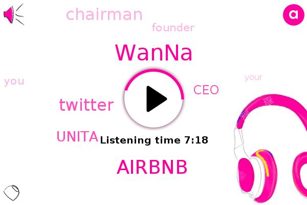 Airbnb,Wanna,Twitter,Unita,CEO,Chairman,Founder
