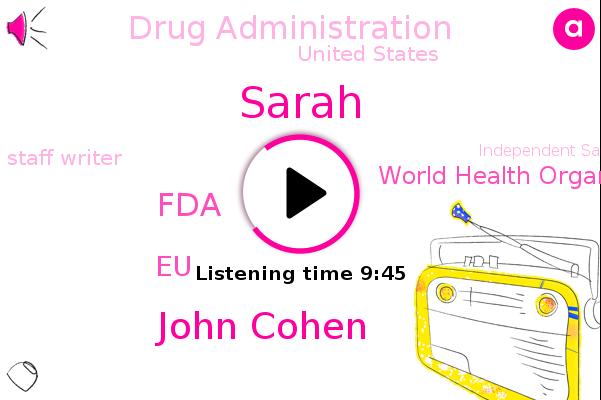 United States,FDA,EU,Sarah,Staff Writer,World Health Organization,John Cohen,Chloroquine,Influenza,Independent Safety Monitoring Board,Cancer,Drug Administration