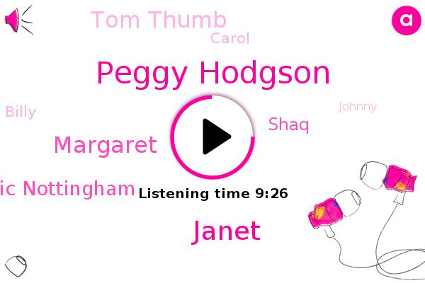 Peggy Hodgson,Janet,Enfield London,Mistral Vic Vic,Tiny Town,Margaret,Vic Nottingham,London,America,Enfield,Shaq,Tom Thumb,Carol,Billy,Johnny