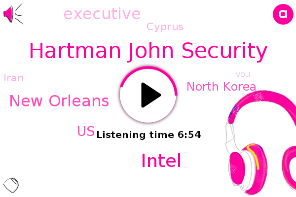 Intel,New Orleans,United States,Hartman John Security,North Korea,Executive,Cyprus,Iran