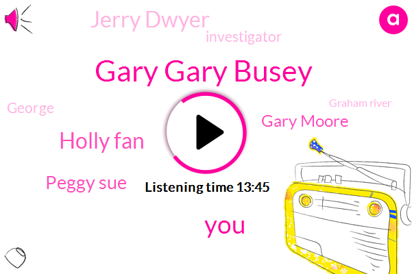Gary Gary Busey,Holly Fan,Peggy Sue,Gary Moore,Jerry Dwyer,Investigator,George,Graham River,Kenny Aronoff,Ritchie Valens,John Mueller,Jerry,Waterloo,Jerry Maguire,Society Of America,Ntsb,Writer,John Muir,John