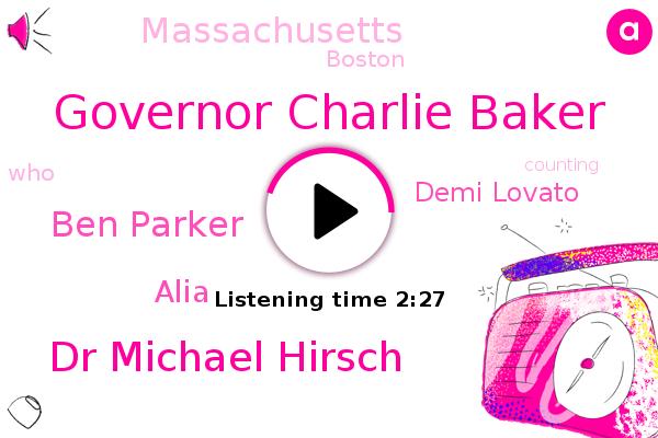 Governor Charlie Baker,Dr Michael Hirsch,Ben Parker,Alia,Massachusetts,Boston,Demi Lovato
