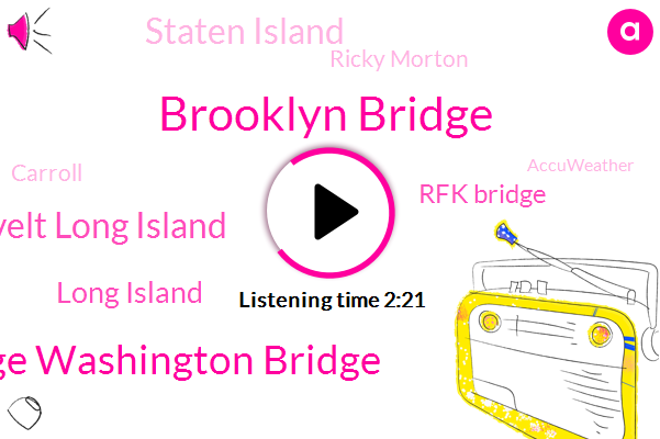 Brooklyn Bridge,George Washington Bridge,Roosevelt Long Island,Long Island,Rfk Bridge,Staten Island,Ricky Morton,Carroll,Accuweather,Verizon Bridge,Brooklyn,Mirasol,Holland,Seventy Five Degrees,Sixty One Degrees,Fifty Minutes,Eighteen W