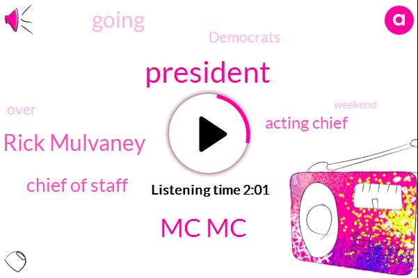 President Trump,Mc Mc,Rick Mulvaney,Chief Of Staff,Acting Chief