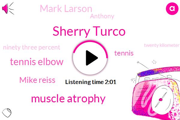 Sherry Turco,Muscle Atrophy,Tennis Elbow,Mike Reiss,Tennis,Mark Larson,Anthony,Ninety Three Percent,Twenty Kilometer,Two Minutes