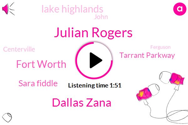 Julian Rogers,Dallas Zana,Fort Worth,Sara Fiddle,Tarrant Parkway,Lake Highlands,John,Centerville,Ferguson,Fifteen Minute