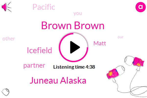 Brown Brown,Juneau Alaska,Icefield,Partner,Matt,Pacific