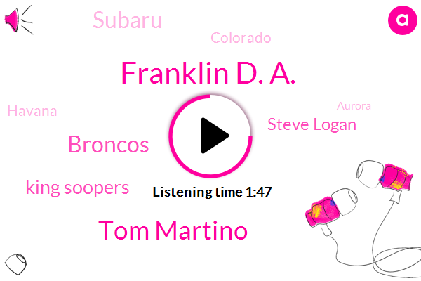 Franklin D. A.,Tom Martino,Broncos,King Soopers,Steve Logan,Subaru,Colorado,Havana,Aurora,Wendy,Official,Denver Broncos,Subaru Dot,Three Seven Seven Seven Days,Seventy Five Years,One Hour