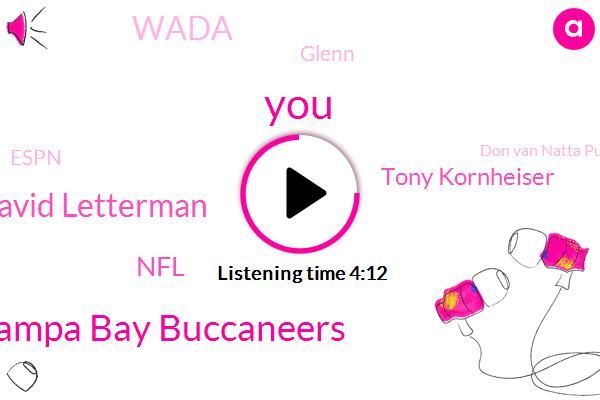 Tampa Bay Buccaneers,David Letterman,NFL,Tony Kornheiser,Wada,Glenn,Espn,Don Van Natta Pulitzer,STU,Bobbly,Jeremy,Mcdonald,Google,DAN,BBC,Ten Minutes,Six Months,Three Days