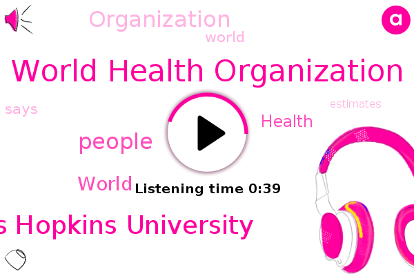 World Health Organization,Johns Hopkins University