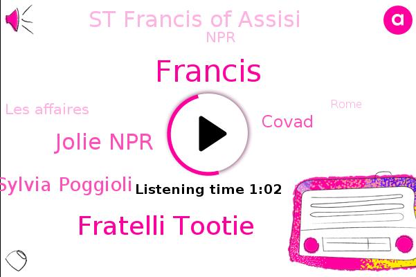 Francis,Fratelli Tootie,St Francis Of Assisi,Jolie Npr,NPR,Covad,Les Affaires,Sylvia Poggioli,Rome