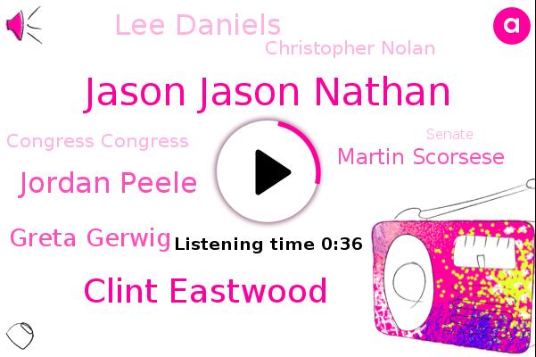 Jason Jason Nathan,Congress Congress,Hollywood,Clint Eastwood,Jordan Peele,Greta Gerwig,Martin Scorsese,Lee Daniels,Christopher Nolan,Senate