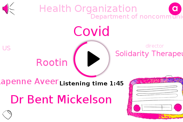 Covid,Solidarity Therapeutics Trial,Hypertension,United States,Dr Bent Mickelson,UN,Rootin,Lapenne Aveer,Health Organization,Chloroquine,Department Of Noncommunicable,Director,Interferon.
