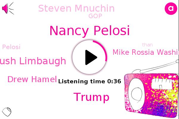Nancy Pelosi,Donald Trump,Rush Limbaugh,Drew Hamel,GOP,Mike Rossia Washington,Steven Mnuchin