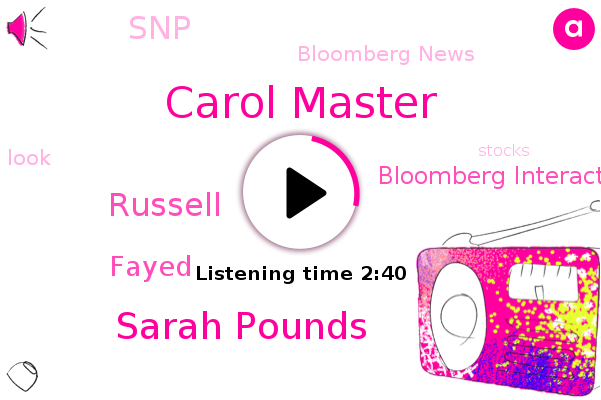 Carol Master,Sarah Pounds,Bloomberg Interactive Brokers,Russell,Bloomberg News,Fayed,SNP