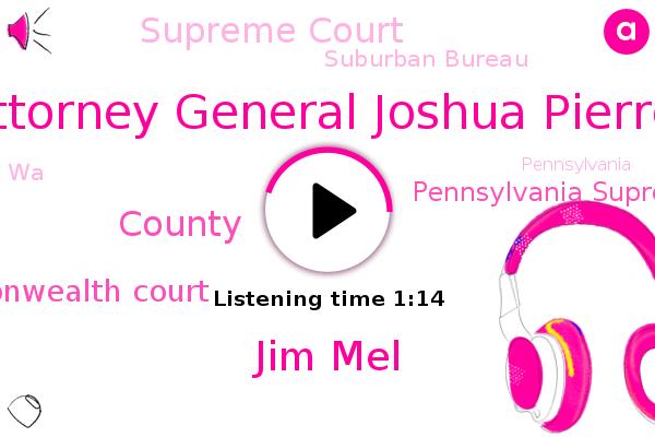 Pennsylvania Commonwealth Court,Pennsylvania Supreme Court,Supreme Court,Pennsylvania,Suburban Bureau,Attorney General Joshua Pierrot,WA,Jim Mel,County,Philadelphia