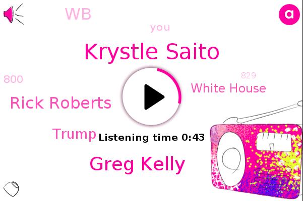 Krystle Saito,Greg Kelly,Rick Roberts,WB,Donald Trump,White House
