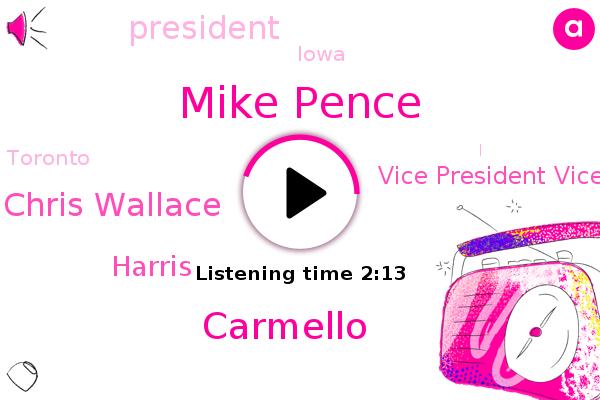 Mike Pence,Vice President Vice President,Carmello,President Trump,Chris Wallace,Iowa,Harris,Toronto