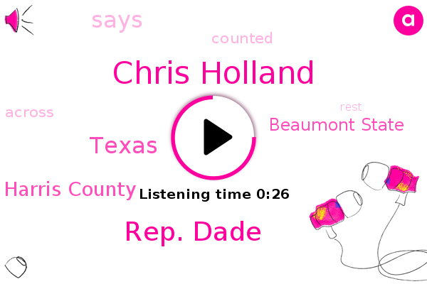 Texas,Chris Holland,Harris County,Beaumont State,Rep. Dade