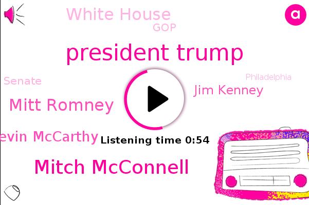 President Trump,Mitch Mcconnell,Mitt Romney,White House,GOP,Kevin Mccarthy,Senate,Jim Kenney,Philadelphia,Washington