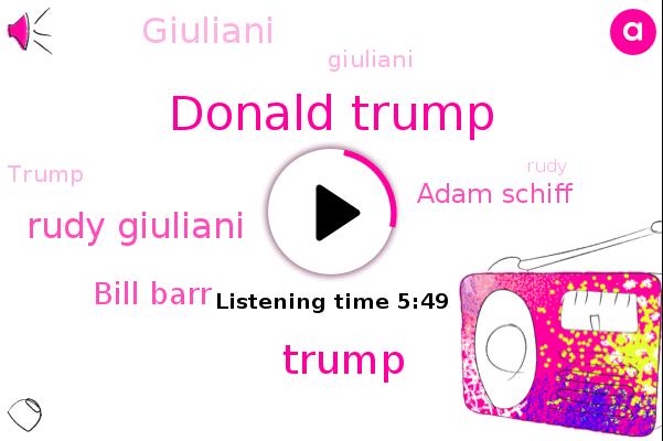 Donald Trump,Rudy Giuliani,Bill Barr,Adam Schiff,Giuliani,The New York Times,Ukraine,New York,DOJ,AG,Rudy,Pasadena,Headache,United States